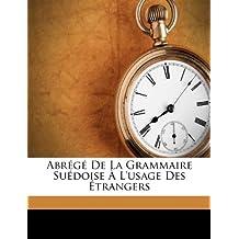 Abrege de La Grammaire Suedoise A L'Usage Des Etrangers
