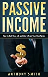 Passive Income:How to Quit Your Job and Live Life on Your Own Terms (Passive Income, Rental Property Investing, Affiliate Marketing, Network Marketing Book 1)
