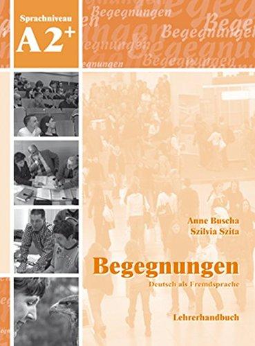Begegnungen: Lehrerhandbuch A2+