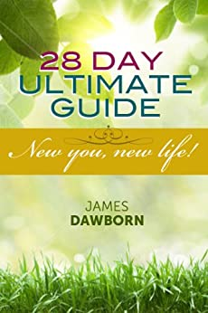 28 Day Ultimate Guide, New You, New Life (English Edition) di [Dawborn, James]