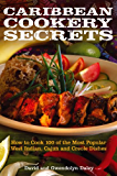 Caribbean Cookery Secrets: How to Cook 100 of the Most Popular West Indian, Cajun and Creole Dishes (English Edition)