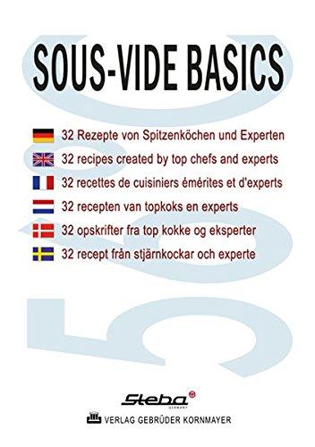 SOUS-VIDE BASICS: 32 Rezepte von Spitzenköchen und Experten / 32 recipes created by top chefs and experts / 32 recettes de cuisiniers émérites et ... / 32 recept från stjärnkockar och experte