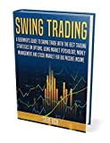 Swing Trading: A Beginner's Guide to Swing Trade With the Best Trading Strategies on Options, Using Market Psychology, Money Management and Stock Market for Big Passive Income (English Edition)