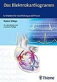 Das Elektrokardiogramm: Leitfaden für Ausbildung und Praxis