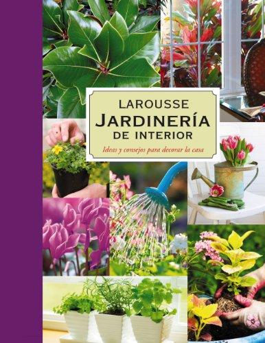 Jardinería. Plantas de interior (Larousse - Libros Ilustrados/ Prácticos - Ocio Y Naturaleza - Jardinería)