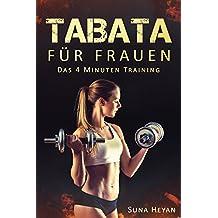 TABATA FRAUEN: Endlich schlank durch 4-Minuten Intervall Training: [Fitness für Frauen, Abnehmen für Frauen, Abnehmen ohne Hunger, HIT, Tabata, Intervall Training,HIIT, schnell abnehmen]