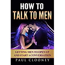 How to Talk to Men: Getting Men to Open Up and Start a Conversation!