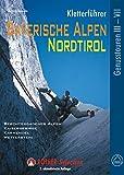 Kletterführer Bayerische Alpen - Nordtirol: 123 ausgewählte Klettertouren im Schwierigkeitsgrad III bis VII (Rother Selection)