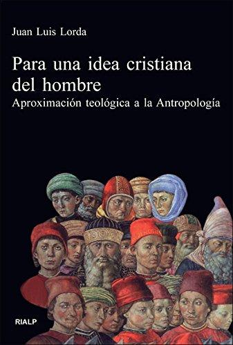 Para una idea cristiana del hombre : aproximación teológica a la antropología