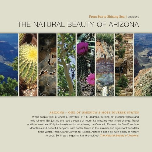 The Natural Beauty of Arizona: Volume 1 (From Sea to Shining Sea)
