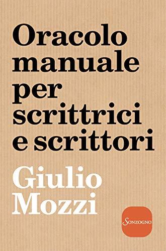 Oracolo manuale per scrittrici e scrittori di Giulio Mozzi,A. Lise,A. Talami
