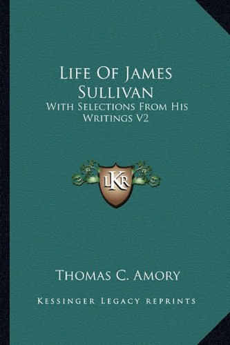 Life of James Sullivan: With Selections from His Writings V2