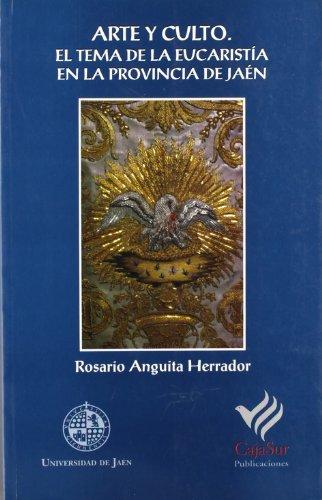 Arte y culto. El tema de la eucaristía en la provincia de Jaén (Colección Martínez de Mazas. Serie Estudios) por Rosario Aguita Herrador