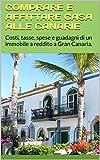 COMPRARE CASA alle CANARIE: Costi, tasse, spese e guadagni di un immobile a reddito a Gran Canaria.