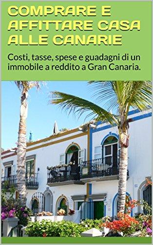 COMPRARE e affittare CASA alle CANARIE: Costi, tasse, spese e guadagni di un immobile a reddito a Gran Canaria.