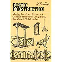 [(Rustic Construction : Making Furniture, Fixtures, and Outdoor Structures Using Bark, Branches, and Slab Lumber)] [By (author) W Ben Hunt] published on (September, 2014)
