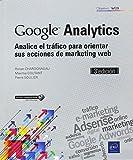 Google Analytics. Analice el tráfico para orientar sus acciones de marketing web - 3ª edición
