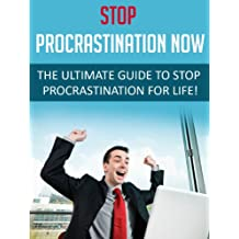 Procrastination: Stop Procrastination NOW - The Ultimate Guide to Stop Procrastinating For Life!: Procrastination (English Edition)