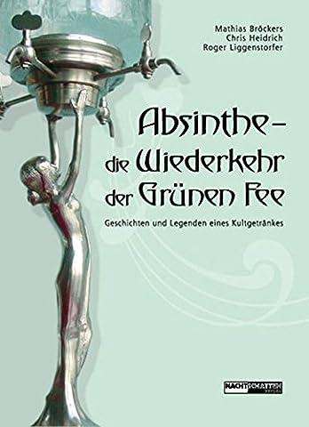 Absinthe - Die Wiederkehr der Grünen Fee: Geschichten und Legenden eines Kultgetränkes (Absinthe T)