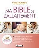 Ma bible de l'allaitement: Le guide complet indispensable et déculpabilisant pour les jeunes mamans