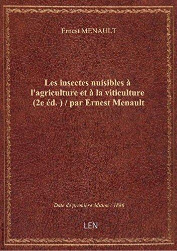 Les insectes nuisibles à l'agriculture et à la viticulture (2e éd.) / par Ernest Menault
