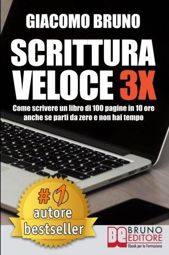 Scrittura Veloce 3X: Come scrivere un libro di 100 pagine in 10 ore anche se parti da zero e non hai tempo