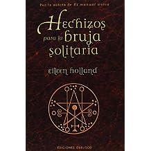 Hechizos para la bruja solitaria (MAGIA Y OCULTISMO)