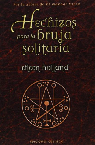 Hechizos Para La Bruja Solitaria/ Spells for the Solitary Witch par EILEEN HOLLAND