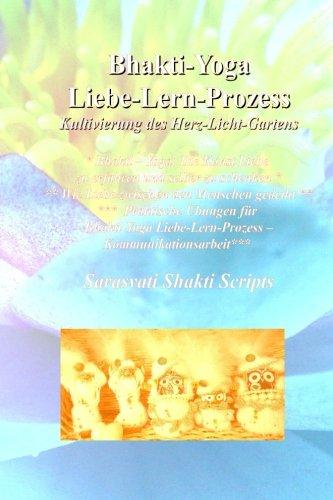 Bhakti-Yoga Liebe-Lern-Prozess: Kultivierung des Herzlichtgartens - Ein Arbeitsbuch (Sarasvati Shakti Scripts)