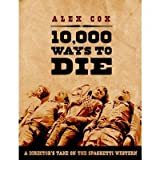 [(10,000 Ways to Die: A Director's Take on the Spaghetti Western)] [ By (author) Alex Cox ] [September, 2009]