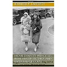 Movie Dynasty Princesses: Irene Mayer Selznick and Edith Mayer Goetz (English Edition)