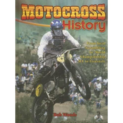 Motocross History: From Local Scrambling To World Championship Mx To Freestyle (Mxplosion!) By Bob Woods (2008-03-01)