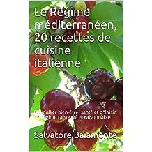 Le Régime méditerranéen,L'approche diététique du Dr Salvatore Baiamonte: 20 recettes de cuisine italienne, pour allier bien-être, santé et plaisir, un régime raisonné et raisonnable