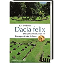 Dacia felix: Das antike Rumänien im Brennpunkt der Kulturen