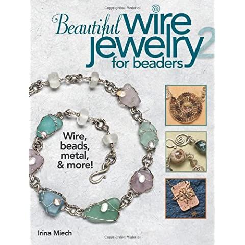 Beautiful Wire Jewelry for Beaders 2: Wire, Beads, Metal, & More