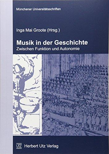 Musik in der Geschichte - zwischen Funktion und Autonomie (Münchner Kontaktstudium Geschichte)