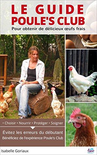 Le Guide Poule's Club: Pour obtenir de délicieux oeufs frais
