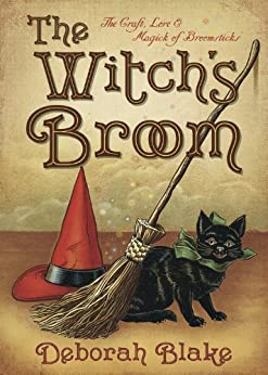 The Witch's Broom: The Craft, Lore & Magick of Broomsticks (The Witch's Tools Series) by [Blake, Deborah]