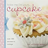 Bake Me I'm Yours Cupcake: Over 100 Excuses to Indulge by Joan Belgrove (2007-11-02)