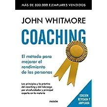 Coaching: El método para mejorar el rendimiento de las personas. Los principios y la práctica del coaching y del liderazgo por el confundador y principal experto en la materia (Empresa)
