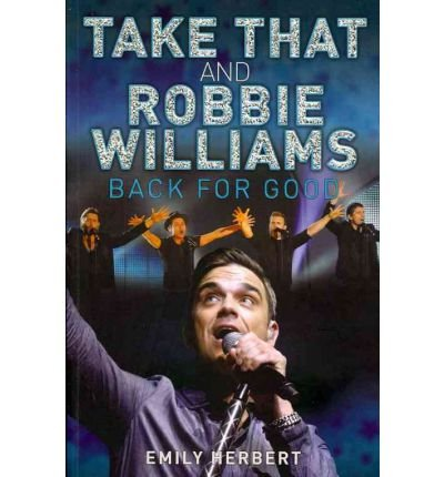 [(Take That and Robbie Williams - Back for Good)] [ By (author) Emily Herbert ] [January, 2011]