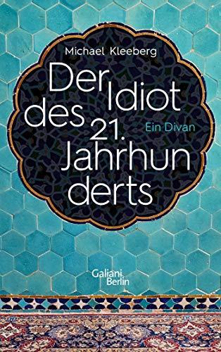 Der Idiot des 21. Jahrhunderts: Ein Divan