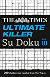 The Times Ultimate Killer Su Doku Book 10: 200 of the Deadliest Su Doku Puzzles (Times Mind Games)