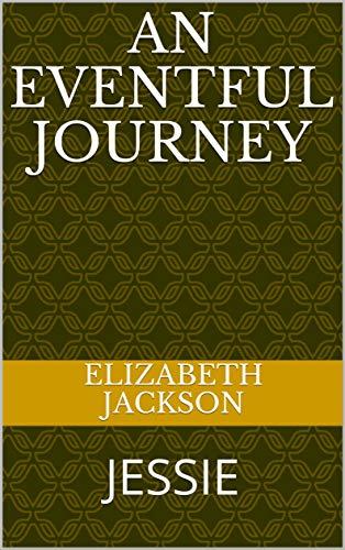 AN EVENTFUL JOURNEY: JESSIE (English Edition) eBook: ELIZABETH ...