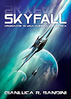 Skyfall (Cronache di una Guerra Galattica Vol. 1) di [Bandini, Gianluca Ranieri]