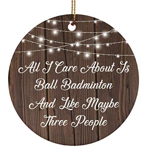 Designsify All I Care About is Ball Badminton & 3 People - Ceramic Circle Ornament, Keramik Ornament Weihnachten Weihnachtsbaumschmuck, Geschenk für Geburtstag, Weihnachten