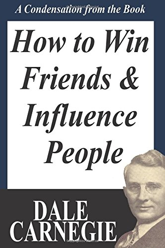 How to Win Friends and Influence People: A Condensation from the Book por Dale Carnegie