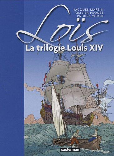 Loïs, Tome 1 : La trilogie Louis XIV
