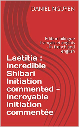 Couverture du livre Laetitia : Incredible Shibari Initiation commented -  Incroyable initiation commentée: Edition bilingue français et anglais - in french and english (Shibari commented step by step t. 2)
