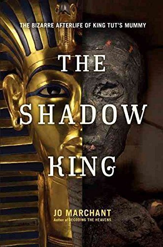 [The Shadow King: The Bizarre Afterlife of King Tut's Mummy] (By: Jo Marchant) [published: June, 2013]
